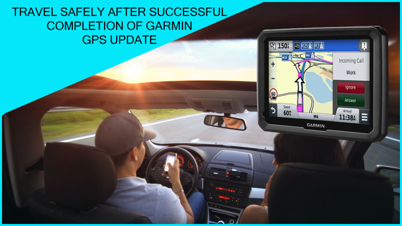 Travel Safely after successful completion of Garmin GPS Update